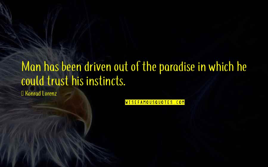 Lorenz's Quotes By Konrad Lorenz: Man has been driven out of the paradise