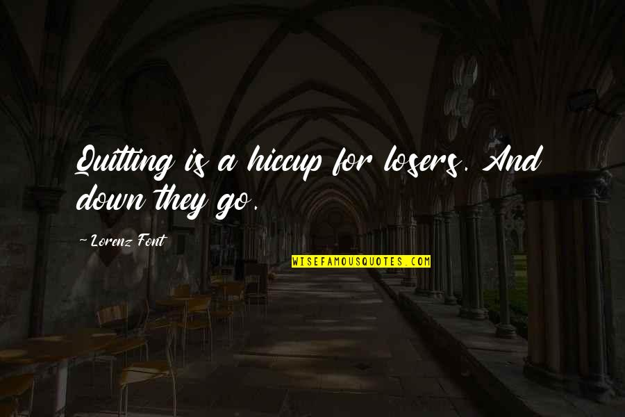 Lorenz's Quotes By Lorenz Font: Quitting is a hiccup for losers. And down