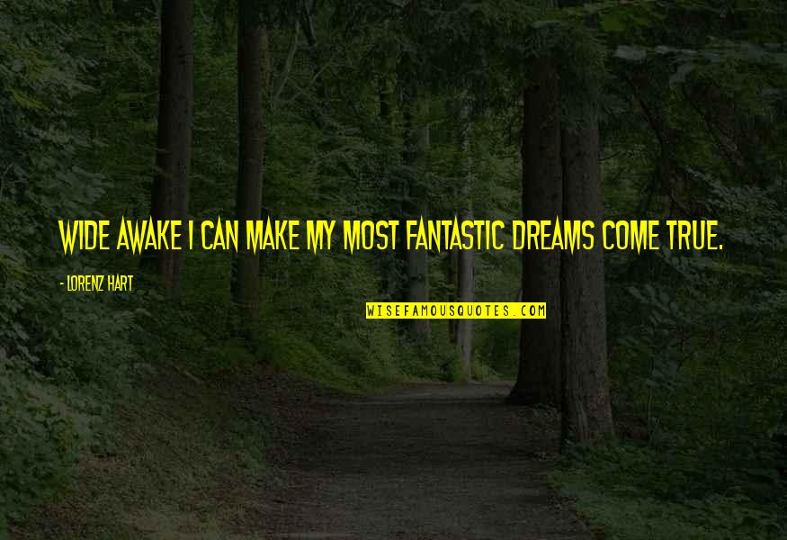 Lorenz's Quotes By Lorenz Hart: Wide awake I can make my most fantastic