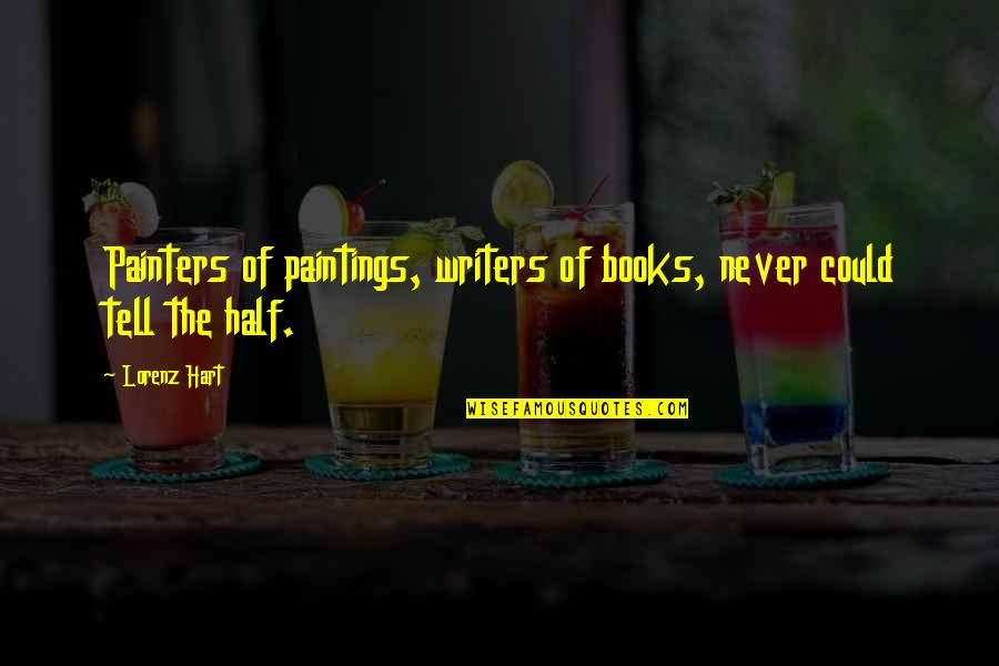 Lorenz's Quotes By Lorenz Hart: Painters of paintings, writers of books, never could