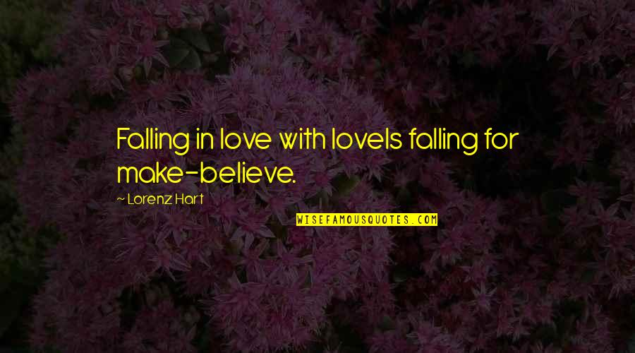 Lorenz's Quotes By Lorenz Hart: Falling in love with loveIs falling for make-believe.