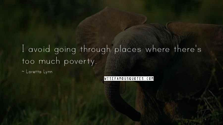 Loretta Lynn quotes: I avoid going through places where there's too much poverty.