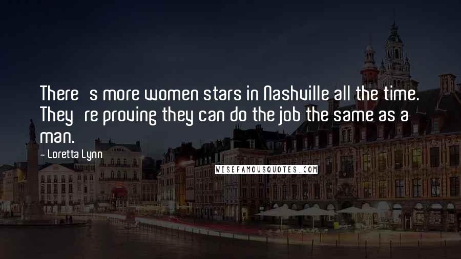 Loretta Lynn quotes: There's more women stars in Nashville all the time. They're proving they can do the job the same as a man.