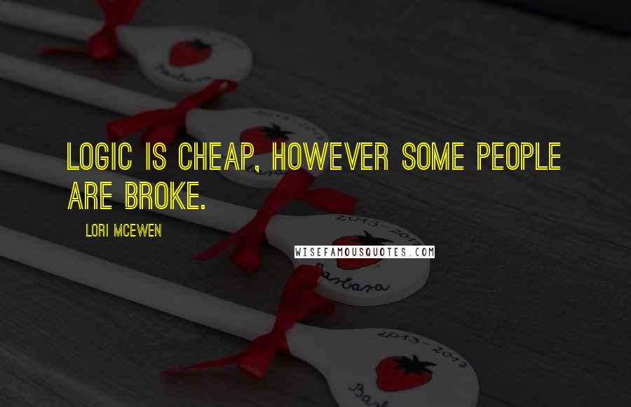 Lori McEwen quotes: Logic is cheap, however some people are broke.