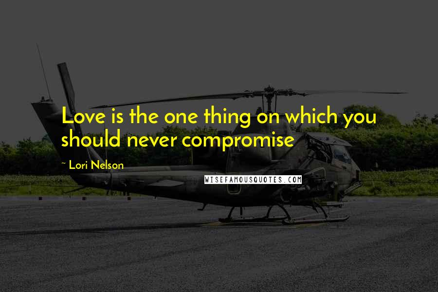 Lori Nelson quotes: Love is the one thing on which you should never compromise
