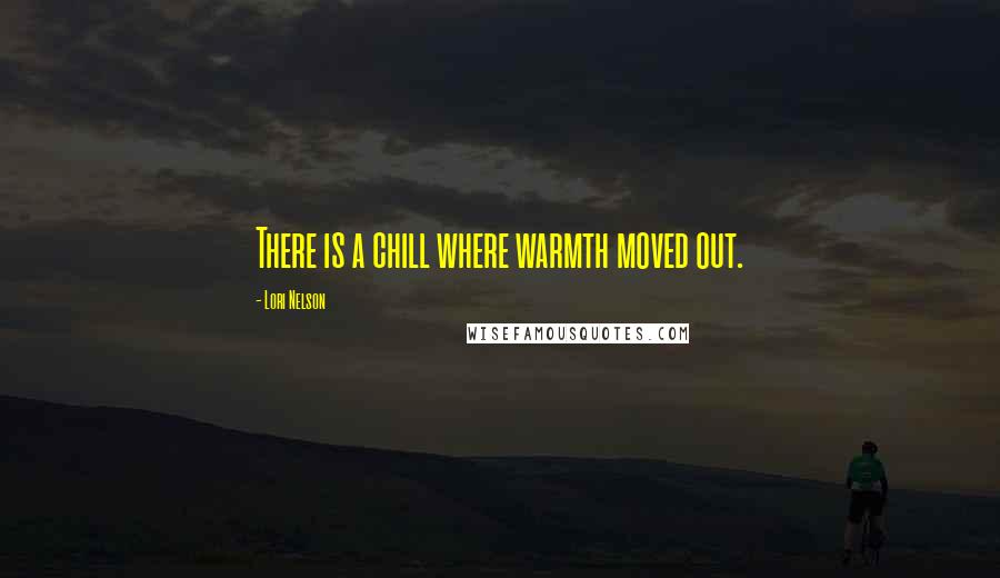 Lori Nelson quotes: There is a chill where warmth moved out.