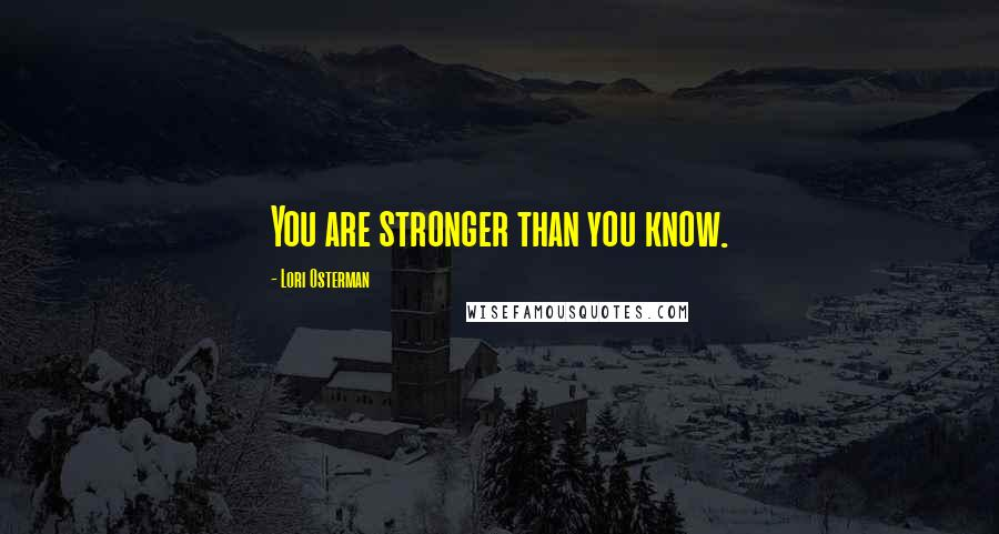 Lori Osterman quotes: You are stronger than you know.
