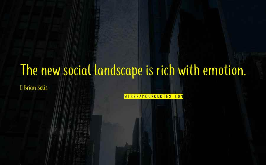 Lori Schiller Quotes By Brian Solis: The new social landscape is rich with emotion.