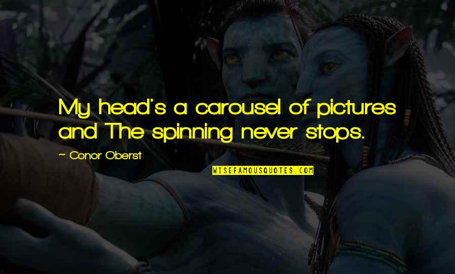 Lorin Roche Quotes By Conor Oberst: My head's a carousel of pictures and The