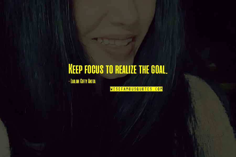 Lorin Roche Quotes By Lailah Gifty Akita: Keep focus to realize the goal.