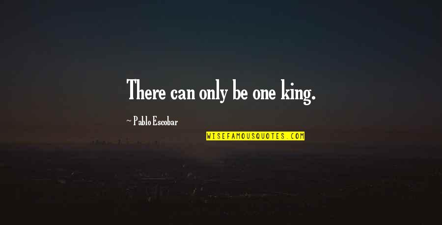 Lor'themar Quotes By Pablo Escobar: There can only be one king.