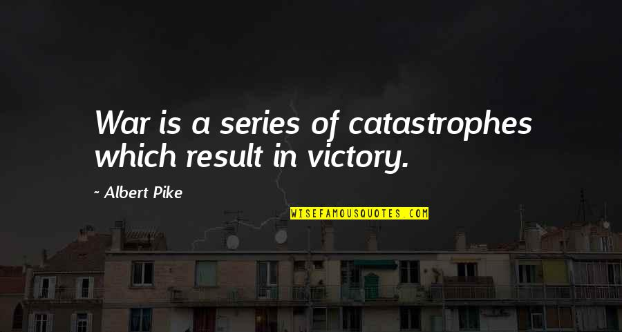 Los Santos Customs Quotes By Albert Pike: War is a series of catastrophes which result