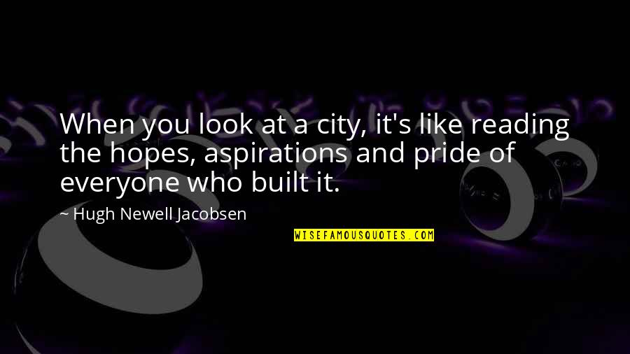 Los Santos Customs Quotes By Hugh Newell Jacobsen: When you look at a city, it's like