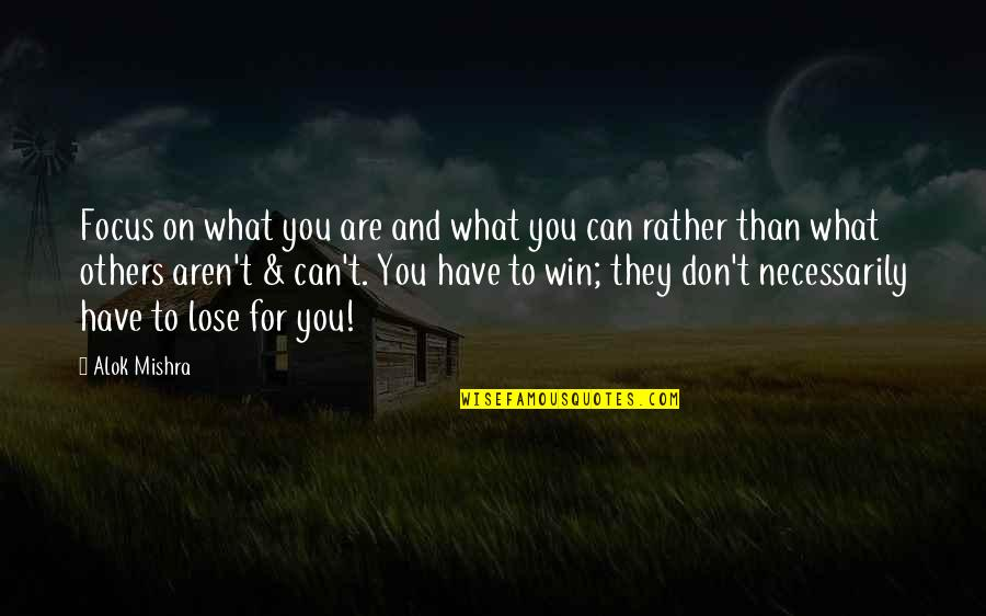 Lose And Win Quotes By Alok Mishra: Focus on what you are and what you