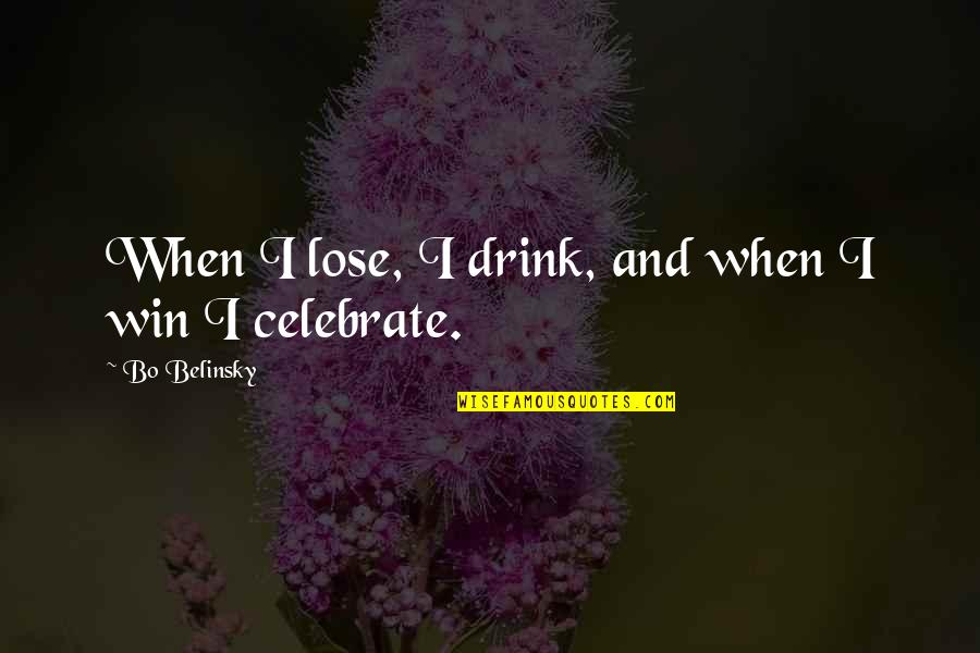 Lose And Win Quotes By Bo Belinsky: When I lose, I drink, and when I