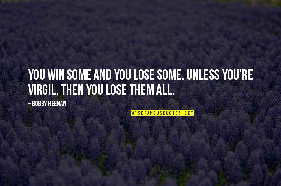 Lose And Win Quotes By Bobby Heenan: You win some and you lose some. Unless