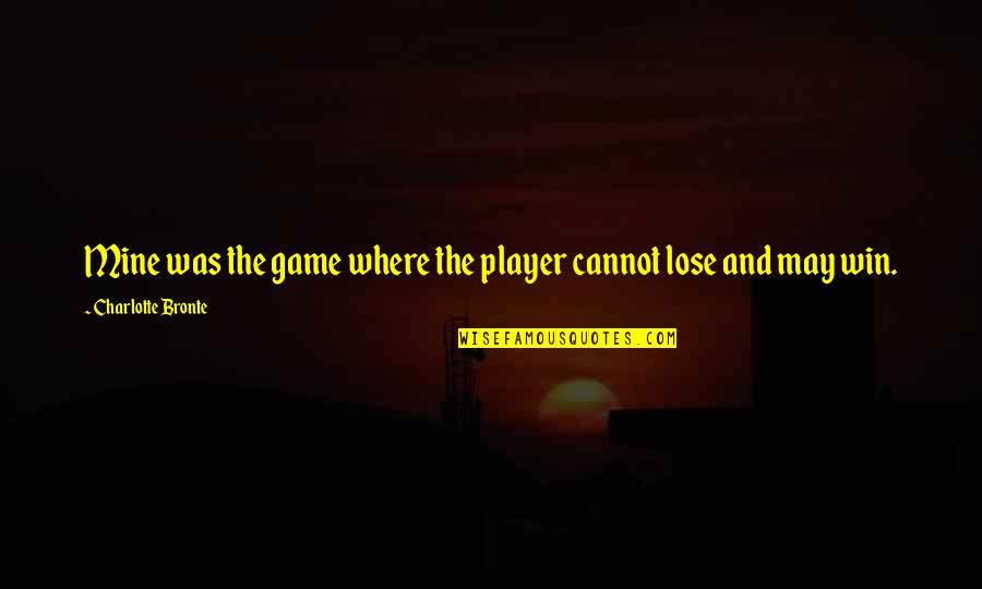 Lose And Win Quotes By Charlotte Bronte: Mine was the game where the player cannot