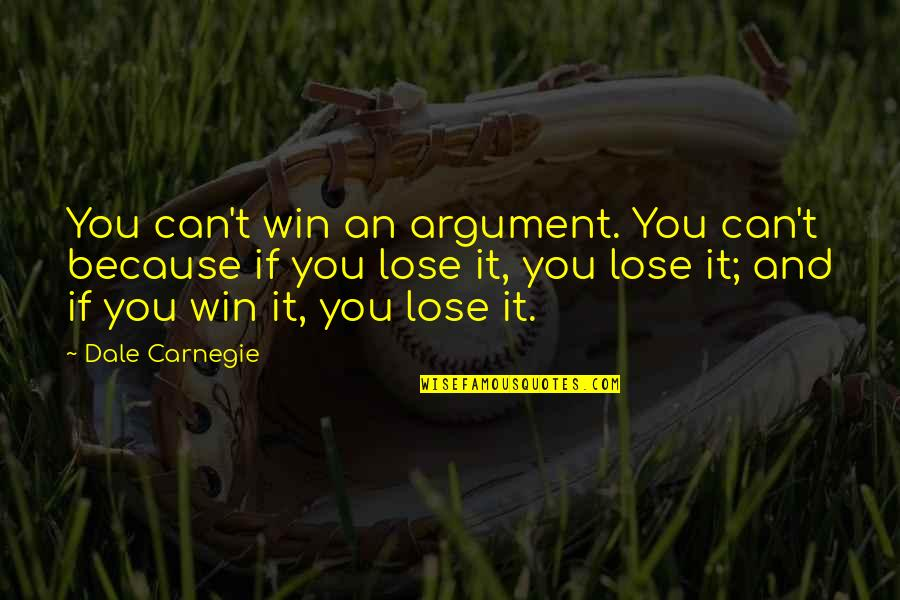 Lose And Win Quotes By Dale Carnegie: You can't win an argument. You can't because