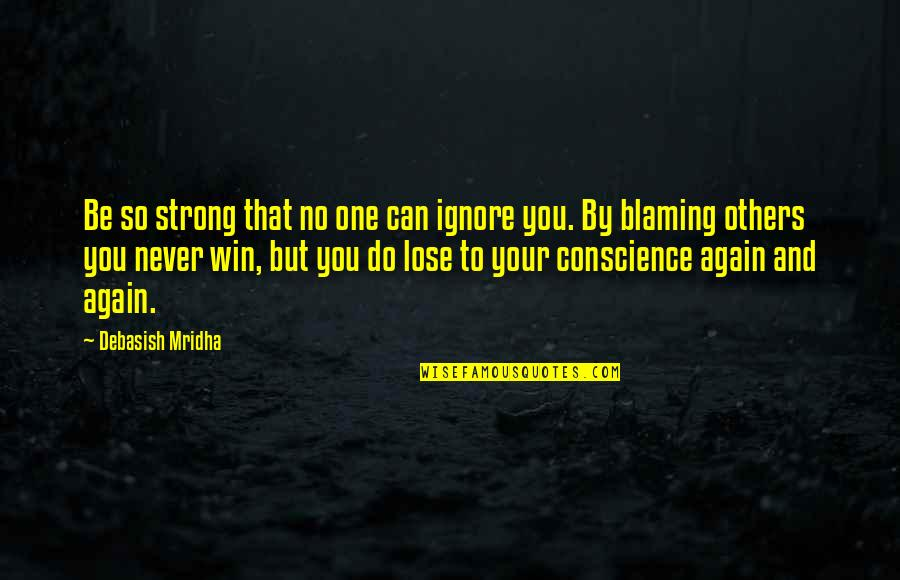 Lose And Win Quotes By Debasish Mridha: Be so strong that no one can ignore