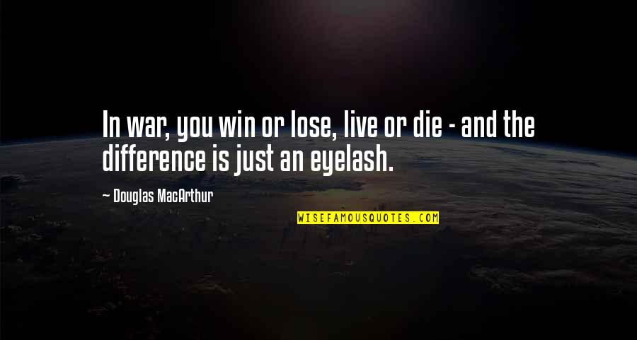 Lose And Win Quotes By Douglas MacArthur: In war, you win or lose, live or