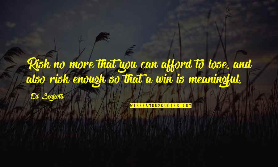 Lose And Win Quotes By Ed Seykota: Risk no more that you can afford to