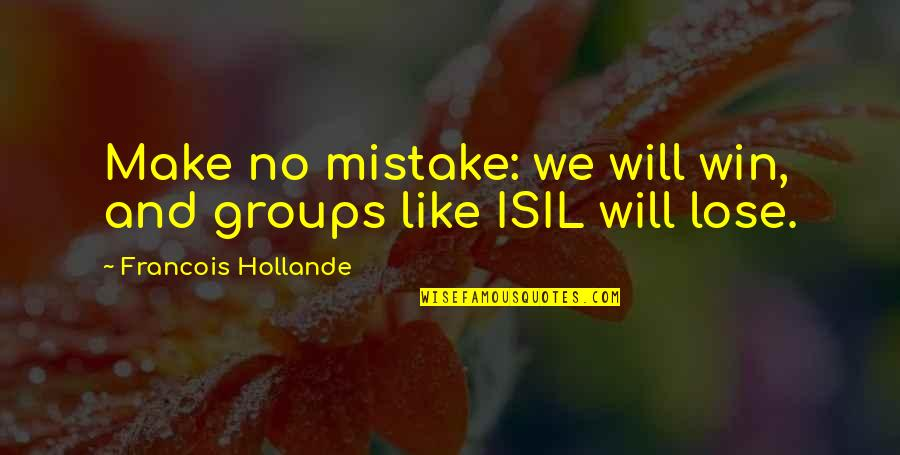 Lose And Win Quotes By Francois Hollande: Make no mistake: we will win, and groups
