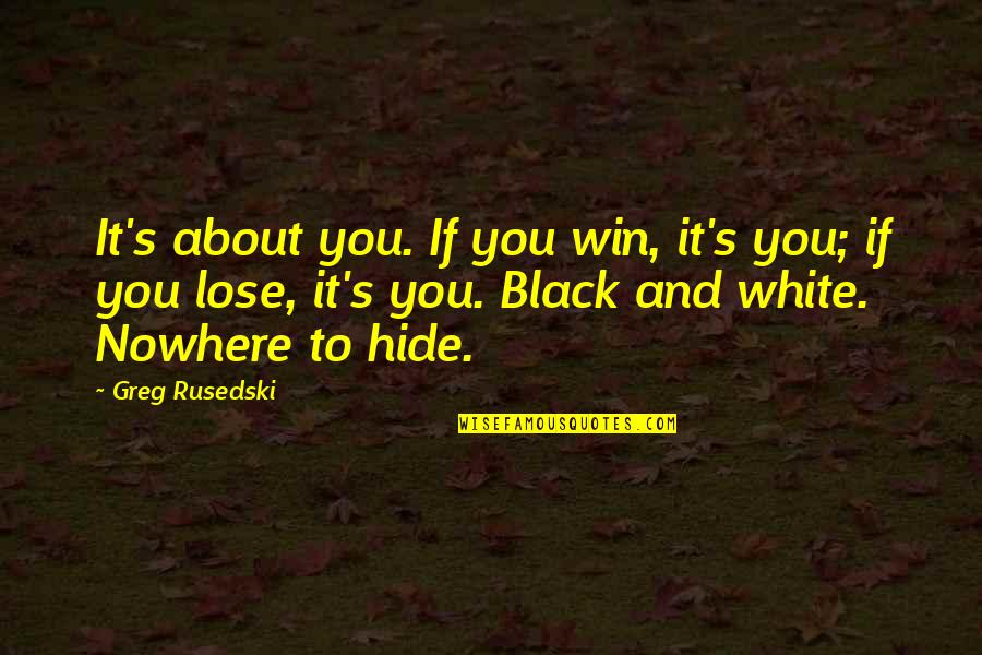 Lose And Win Quotes By Greg Rusedski: It's about you. If you win, it's you;