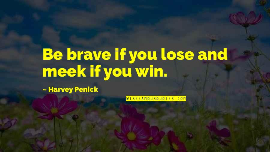 Lose And Win Quotes By Harvey Penick: Be brave if you lose and meek if