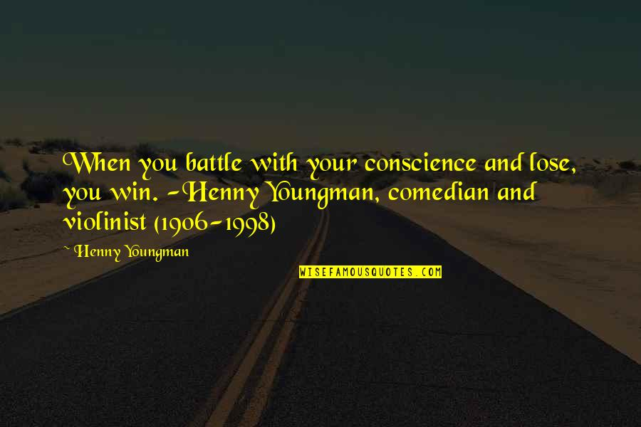 Lose And Win Quotes By Henny Youngman: When you battle with your conscience and lose,