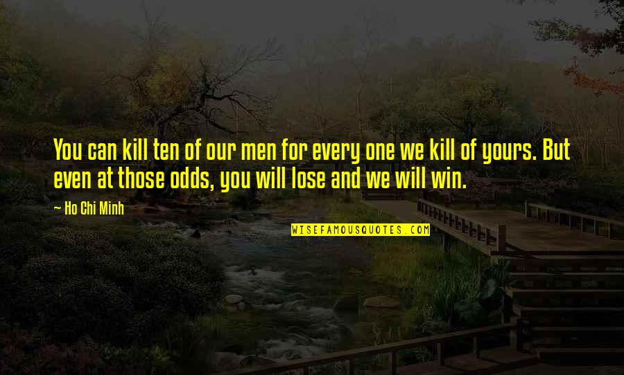 Lose And Win Quotes By Ho Chi Minh: You can kill ten of our men for