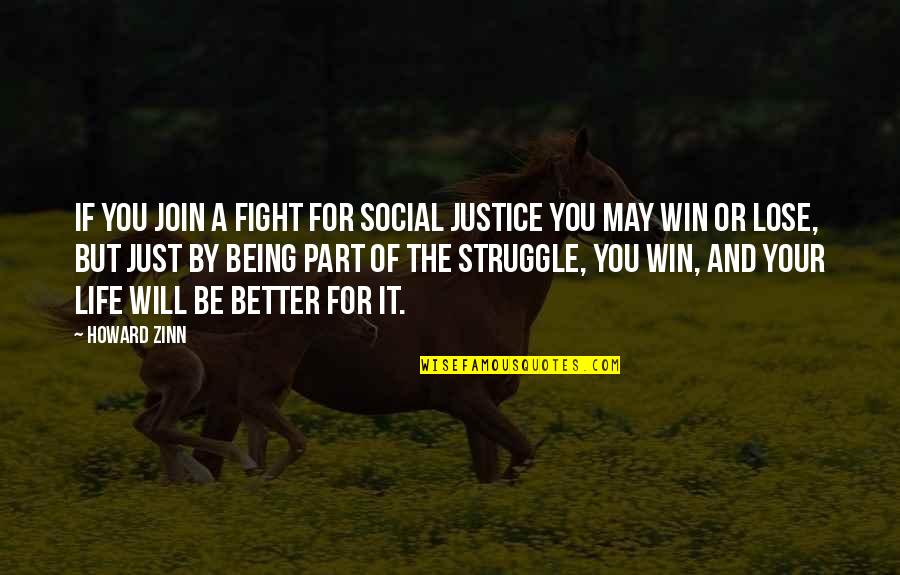 Lose And Win Quotes By Howard Zinn: If you join a fight for social justice
