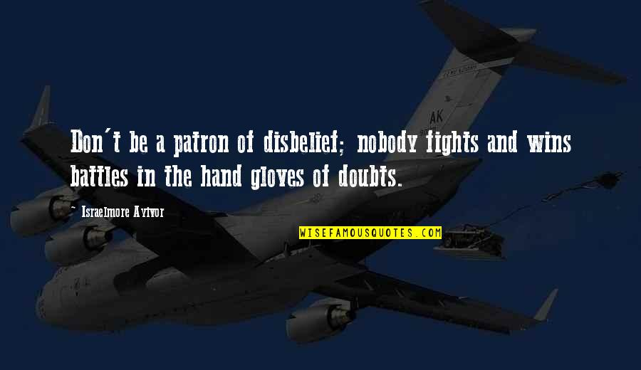 Lose And Win Quotes By Israelmore Ayivor: Don't be a patron of disbelief; nobody fights