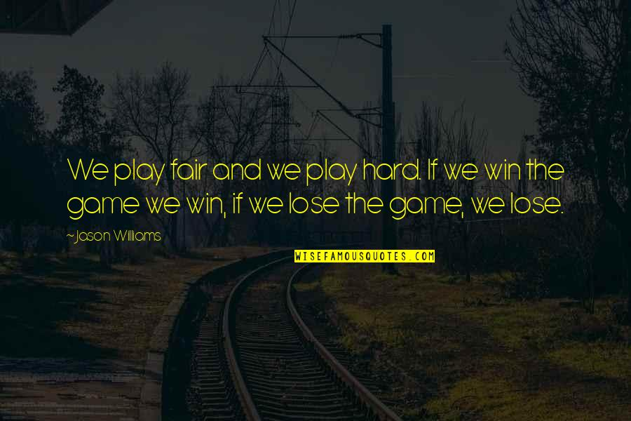 Lose And Win Quotes By Jason Williams: We play fair and we play hard. If