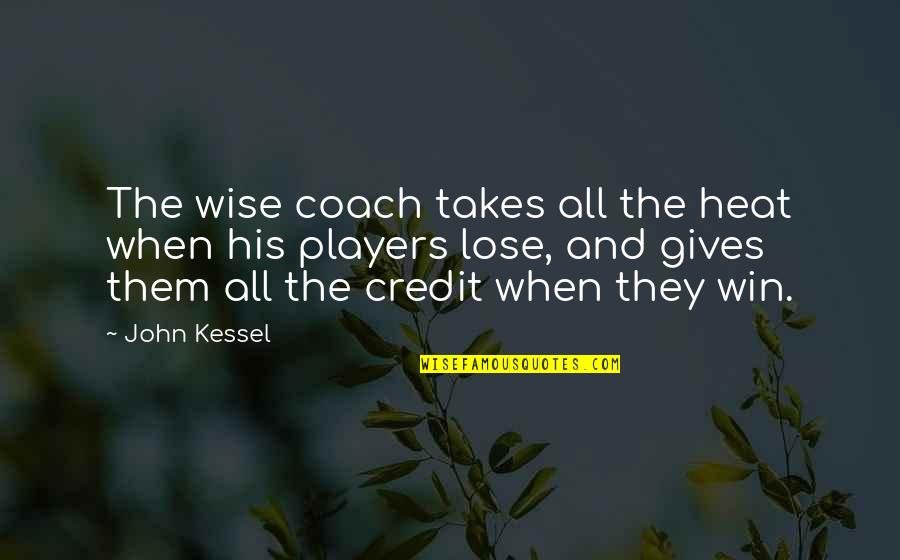 Lose And Win Quotes By John Kessel: The wise coach takes all the heat when