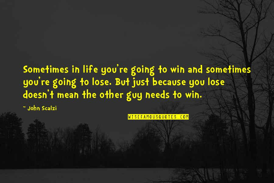 Lose And Win Quotes By John Scalzi: Sometimes in life you're going to win and