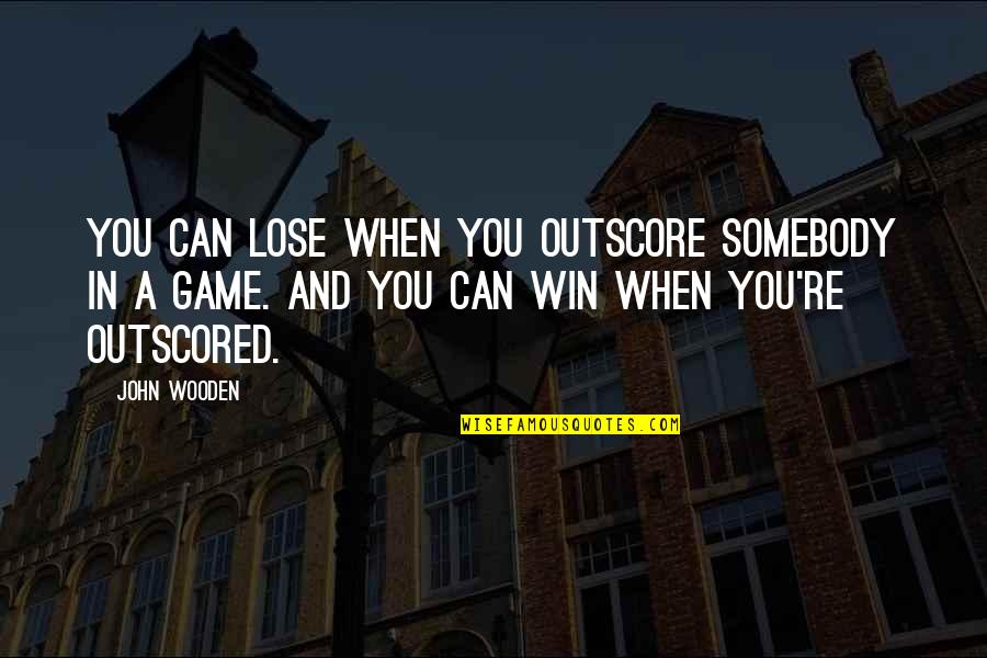 Lose And Win Quotes By John Wooden: You can lose when you outscore somebody in