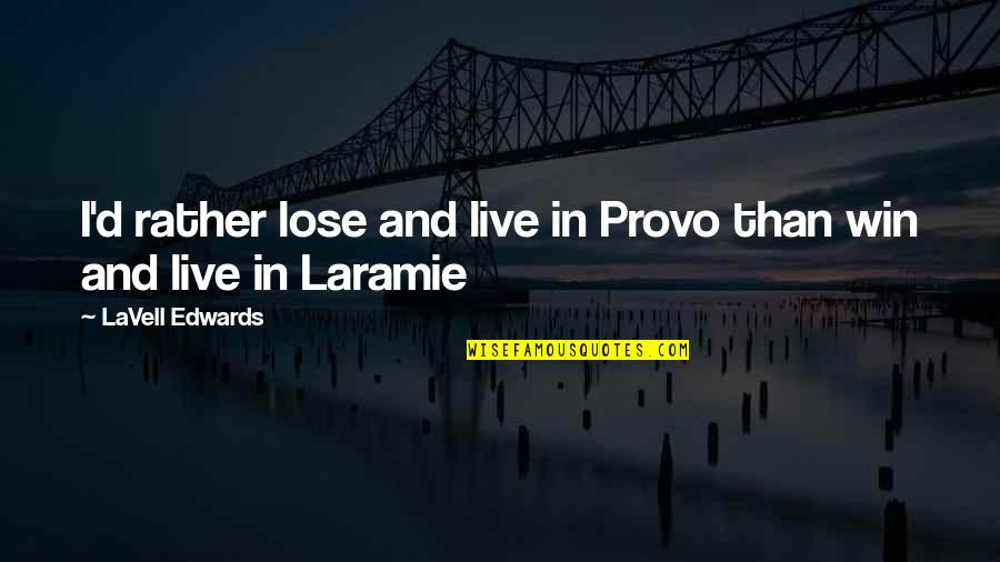 Lose And Win Quotes By LaVell Edwards: I'd rather lose and live in Provo than