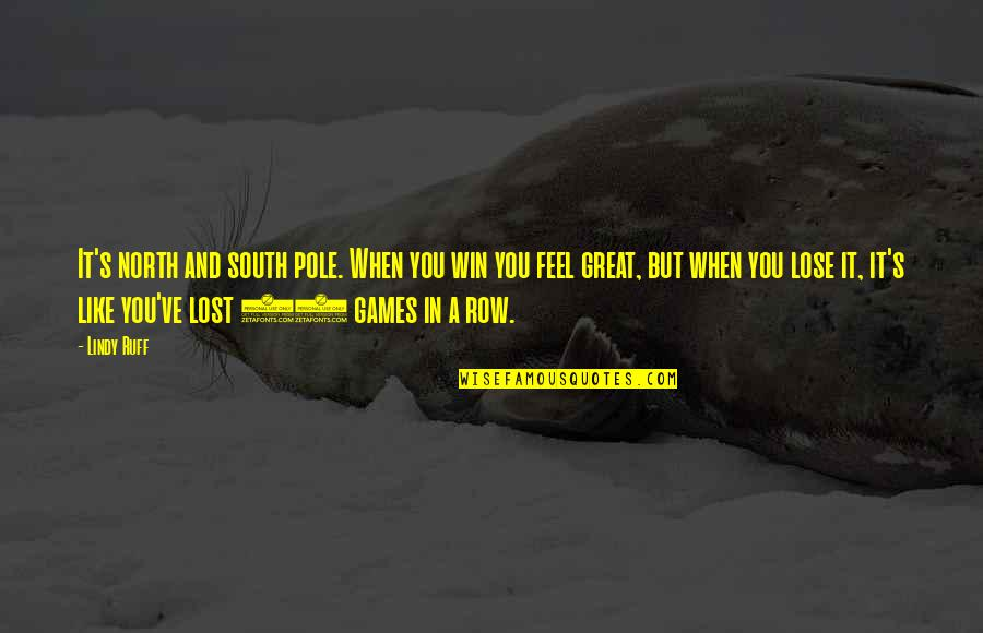 Lose And Win Quotes By Lindy Ruff: It's north and south pole. When you win