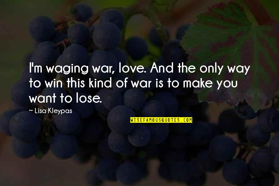 Lose And Win Quotes By Lisa Kleypas: I'm waging war, love. And the only way