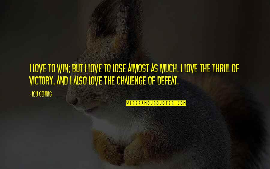 Lose And Win Quotes By Lou Gehrig: I love to win; but I love to