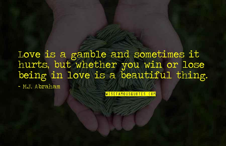 Lose And Win Quotes By M.J. Abraham: Love is a gamble and sometimes it hurts,