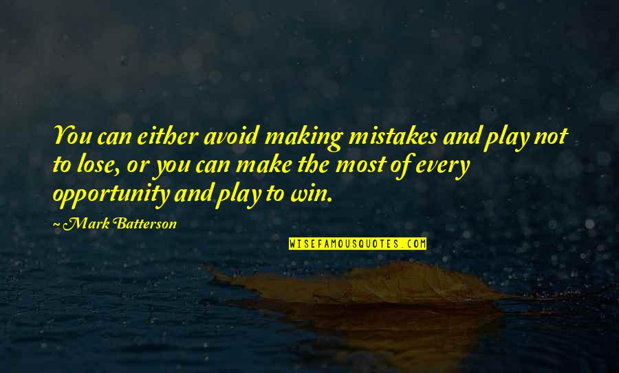 Lose And Win Quotes By Mark Batterson: You can either avoid making mistakes and play