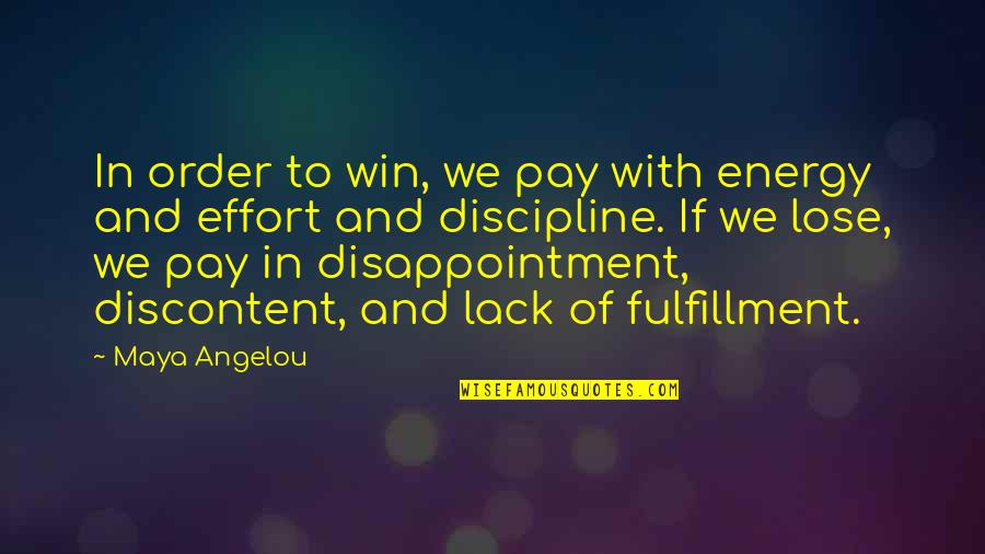Lose And Win Quotes By Maya Angelou: In order to win, we pay with energy