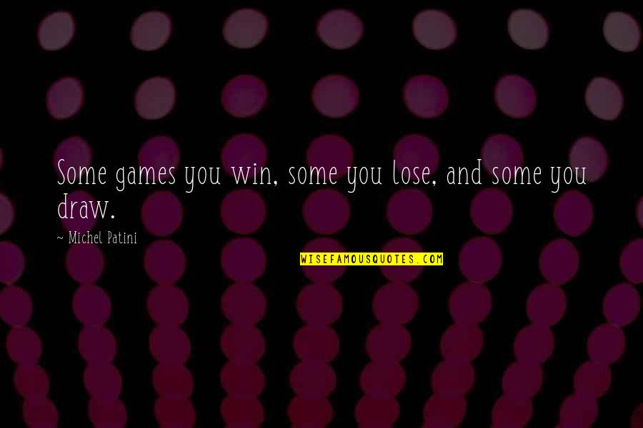 Lose And Win Quotes By Michel Patini: Some games you win, some you lose, and