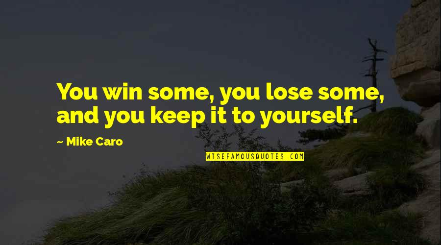 Lose And Win Quotes By Mike Caro: You win some, you lose some, and you