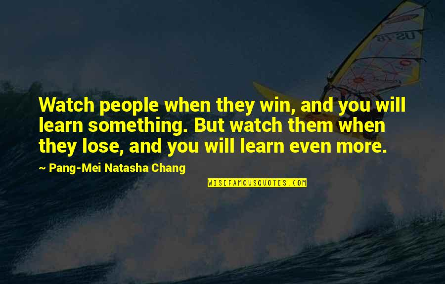 Lose And Win Quotes By Pang-Mei Natasha Chang: Watch people when they win, and you will