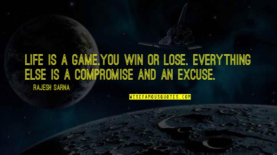 Lose And Win Quotes By Rajesh Sarna: Life is a game.You win or lose. Everything