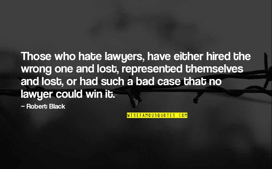 Lose And Win Quotes By Robert Black: Those who hate lawyers, have either hired the