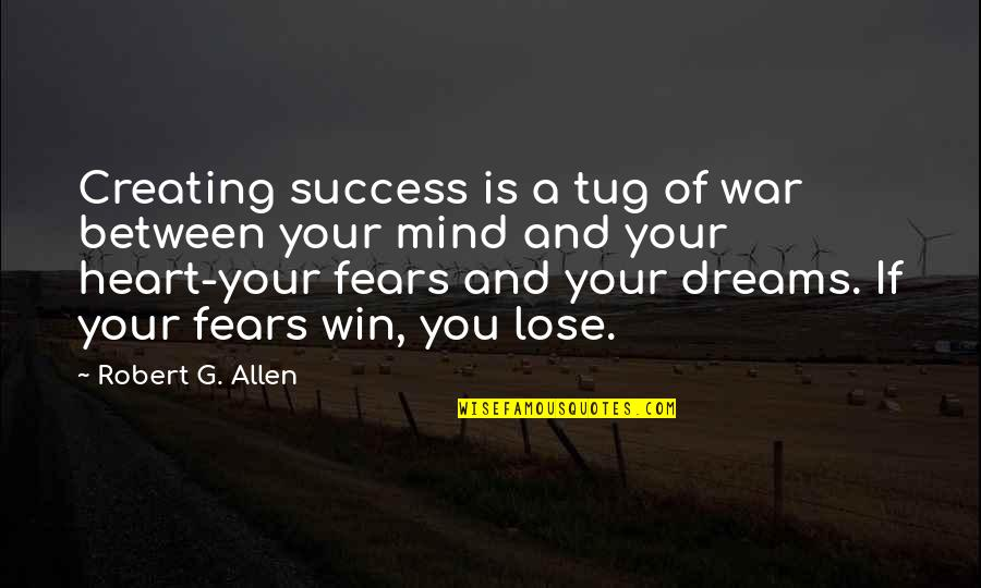 Lose And Win Quotes By Robert G. Allen: Creating success is a tug of war between