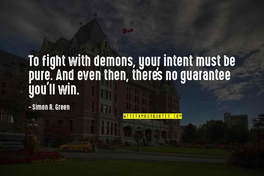 Lose And Win Quotes By Simon R. Green: To fight with demons, your intent must be